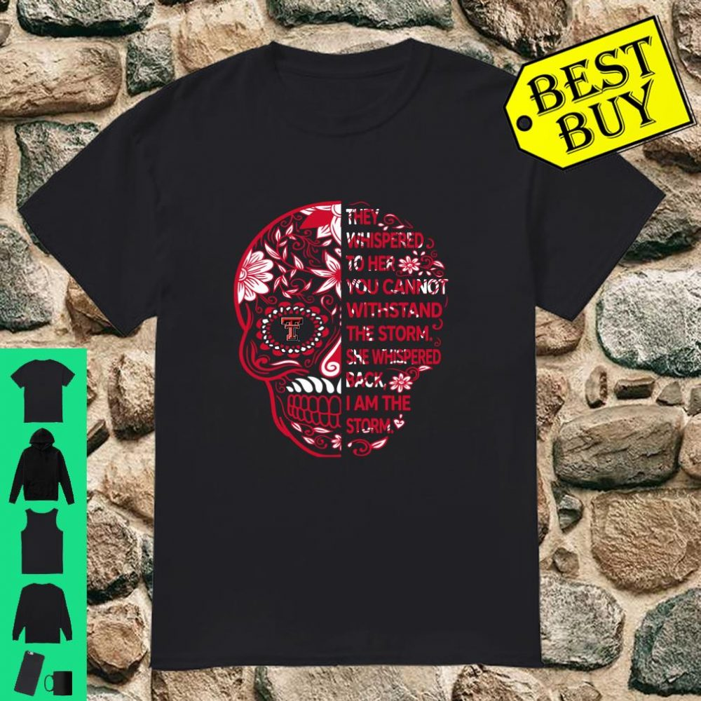 Texas Tech Red Raiders Sugar Skull They Whispered To Her You Can't Withstand The Storm shirt