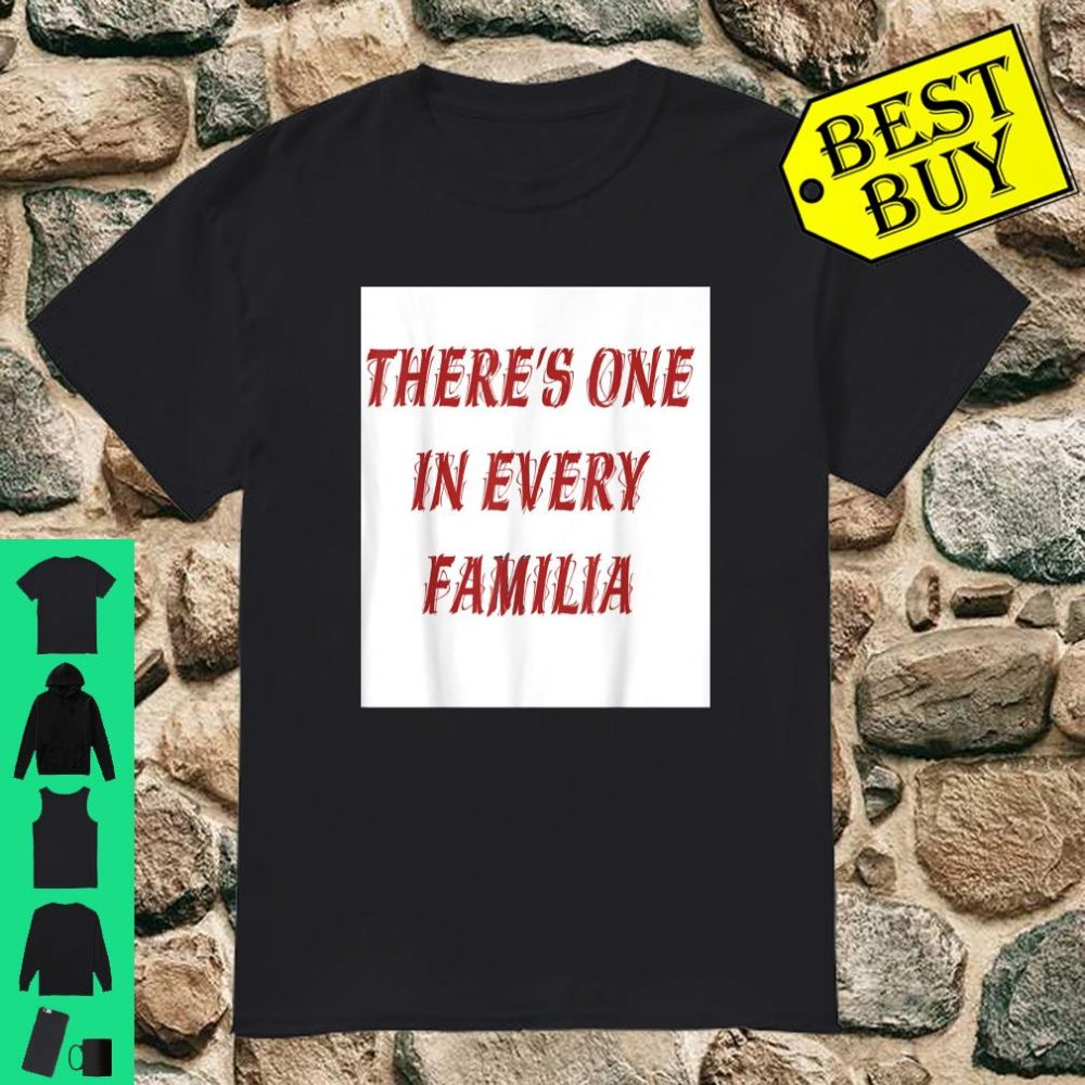 There's one in every familia shirt