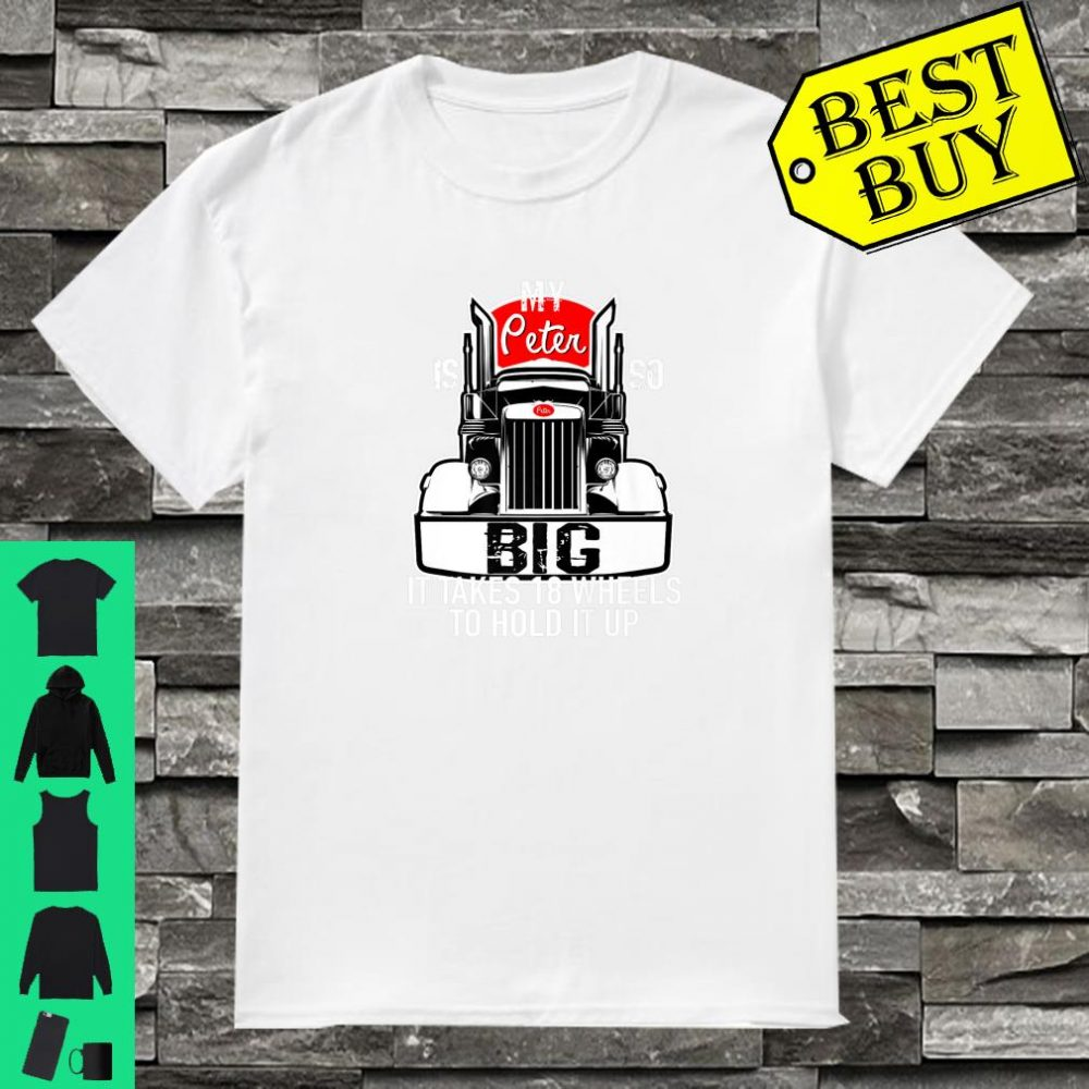 Trucker Gift for Men My Peter is so Big It Takes Shirt