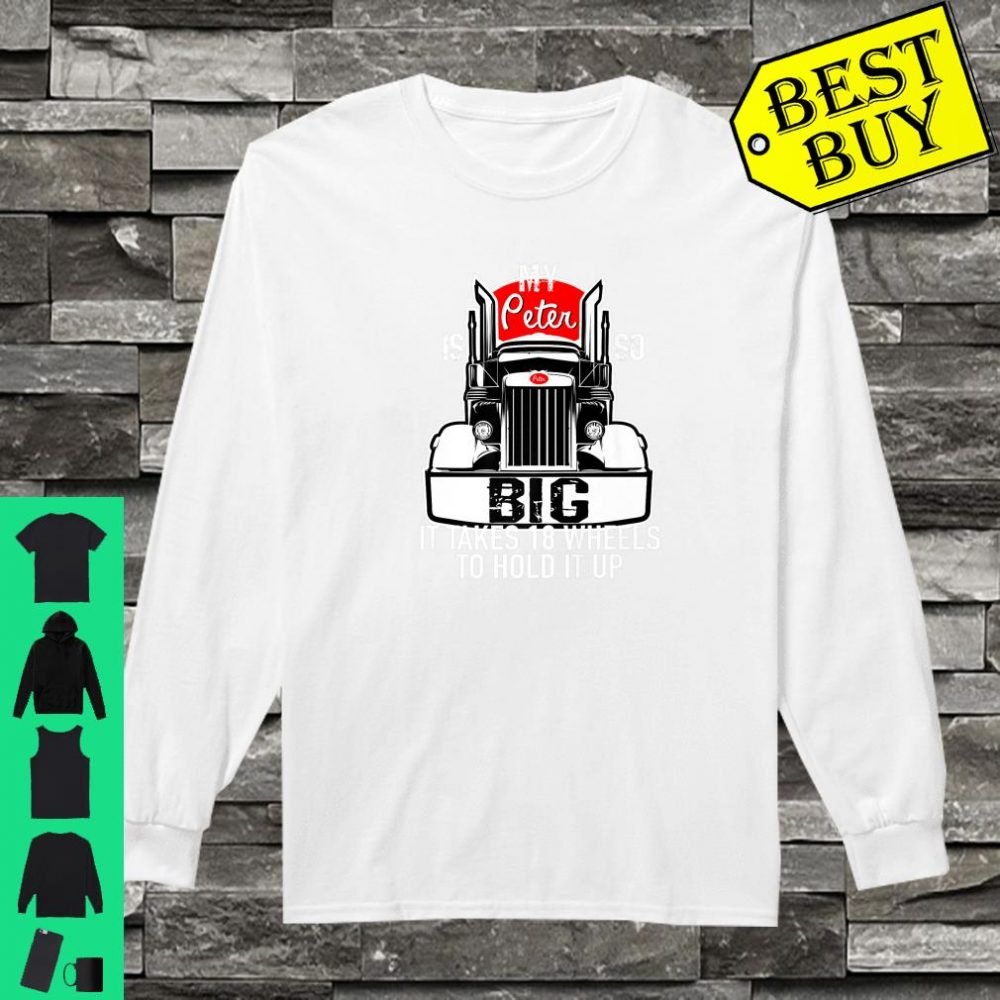 Trucker Gift for Men My Peter is so Big It Takes Shirt long sleeved