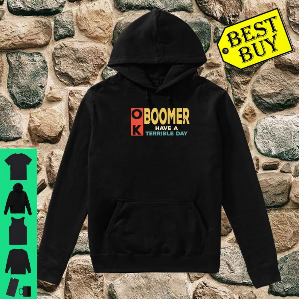 Vintage OK Boomer Have a Terrible Day black shirt hoodie