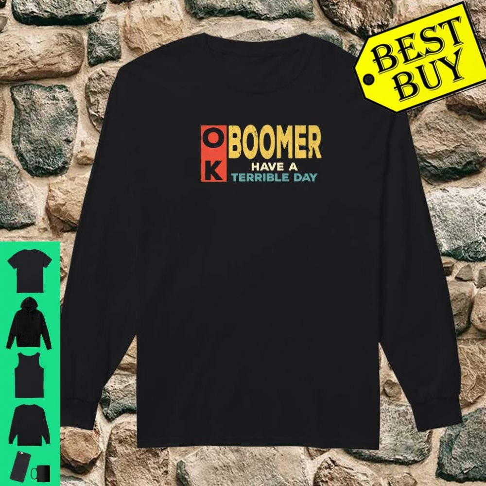 Vintage OK Boomer Have a Terrible Day black shirt long sleeved