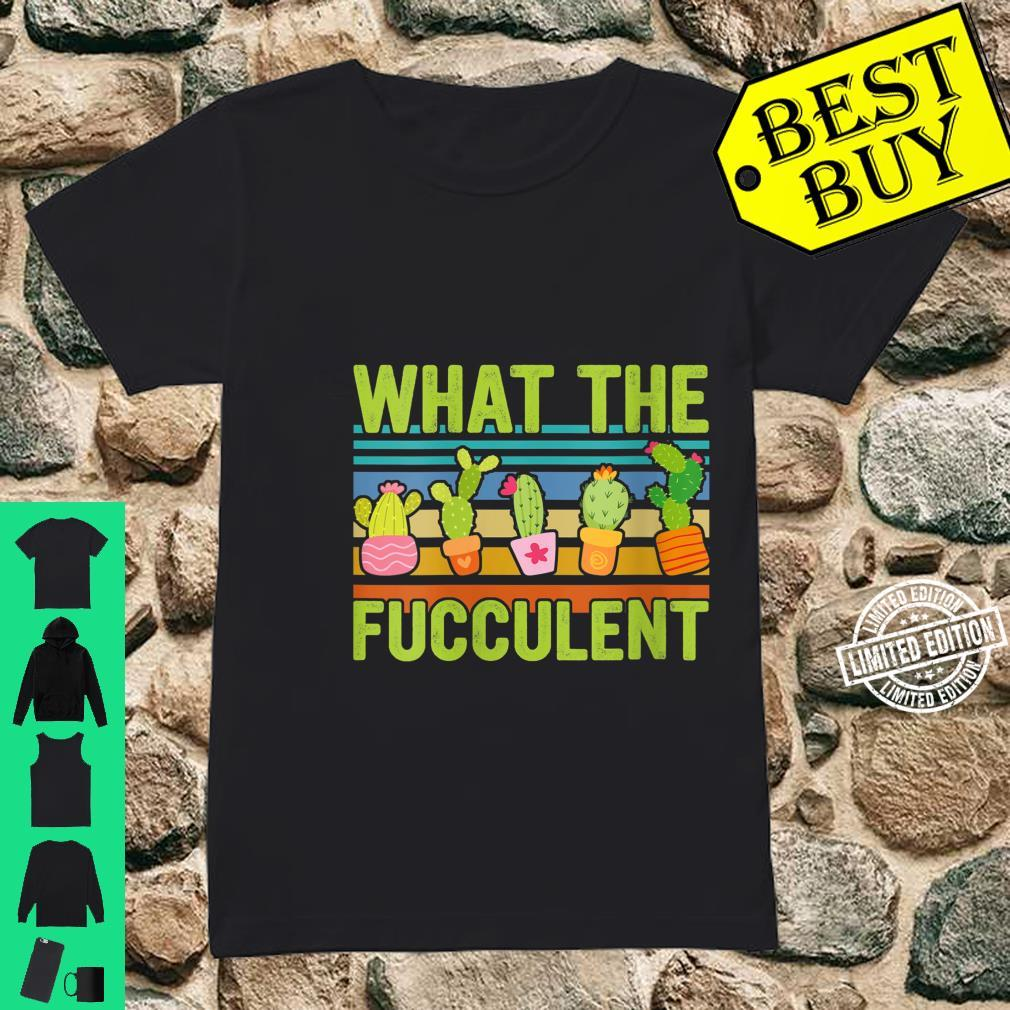 Womens What The Fucculent For Gardenings Cactus Themed Shirt ladies tee