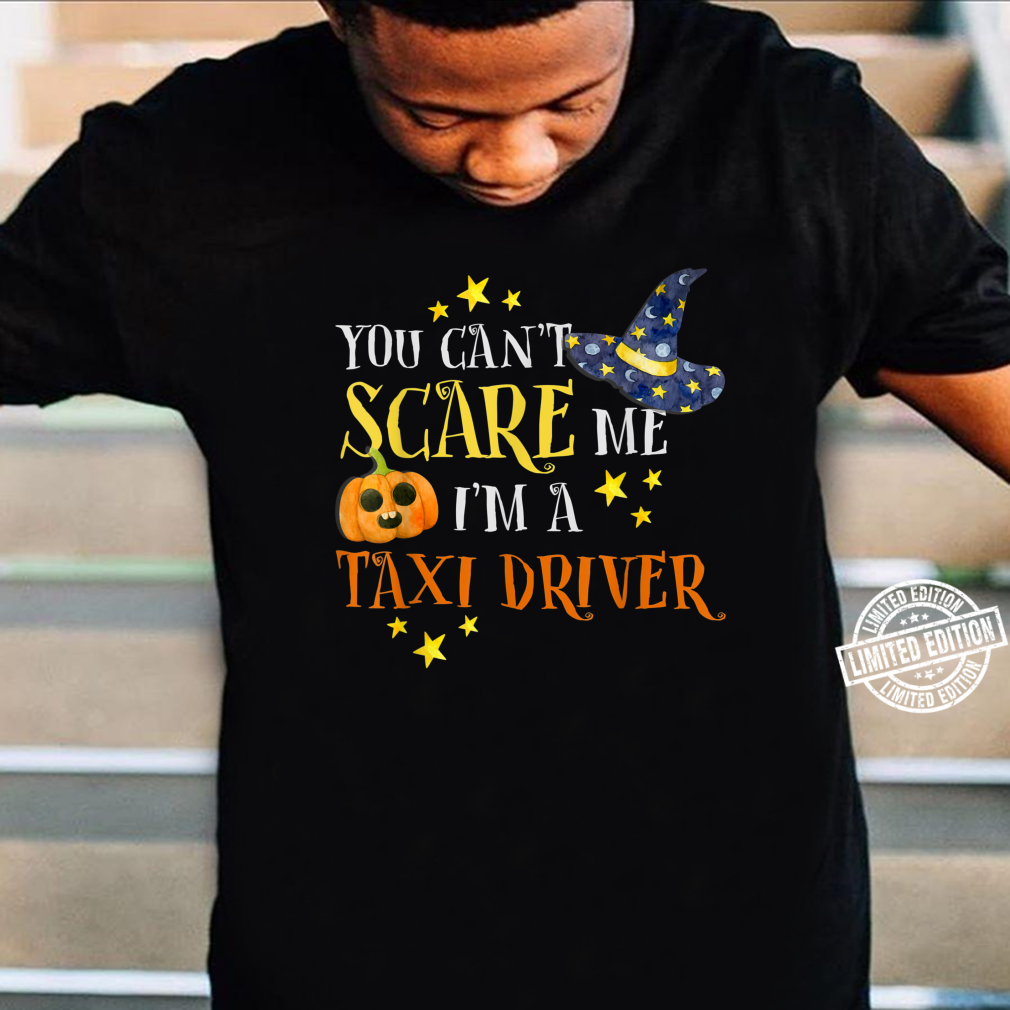 You Can't Scare Me Taxi Driver Halloween Costume Shirt